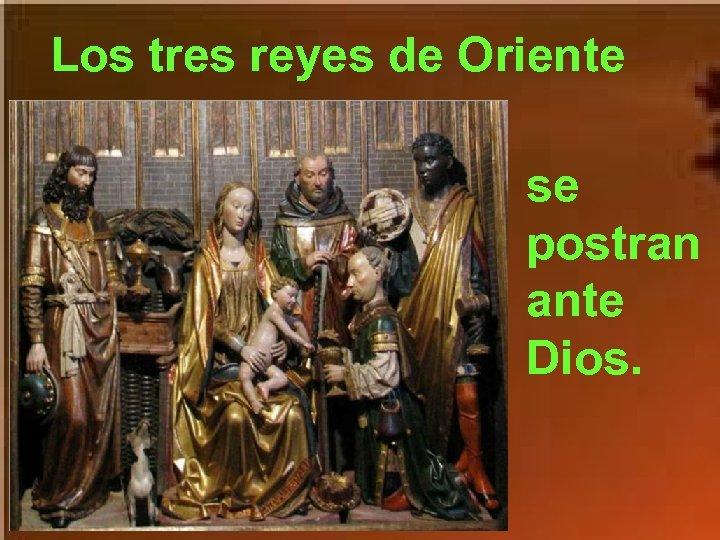 Los tres reyes de Oriente se postran ante Dios.