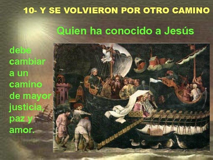 10 - Y SE VOLVIERON POR OTRO CAMINO Quien ha conocido a Jesús debe