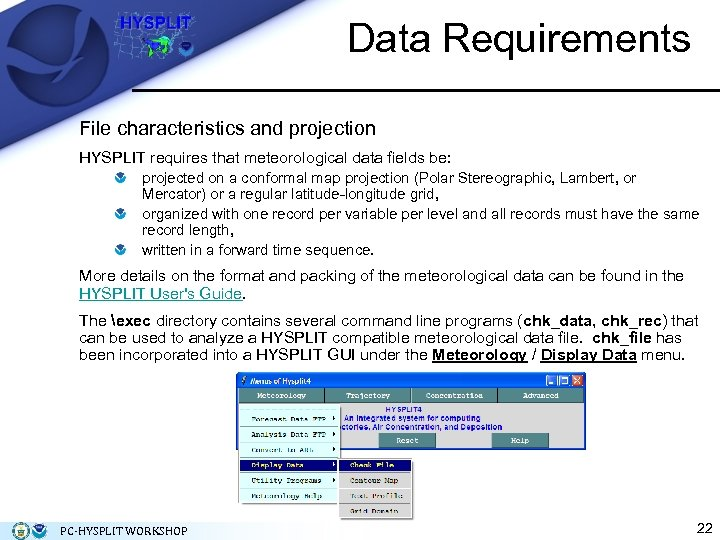 Data Requirements File characteristics and projection HYSPLIT requires that meteorological data fields be: projected