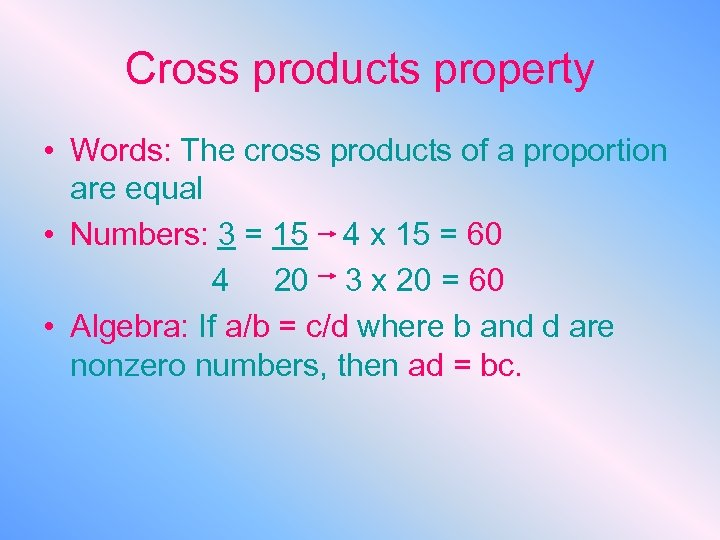 Cross products property • Words: The cross products of a proportion are equal •