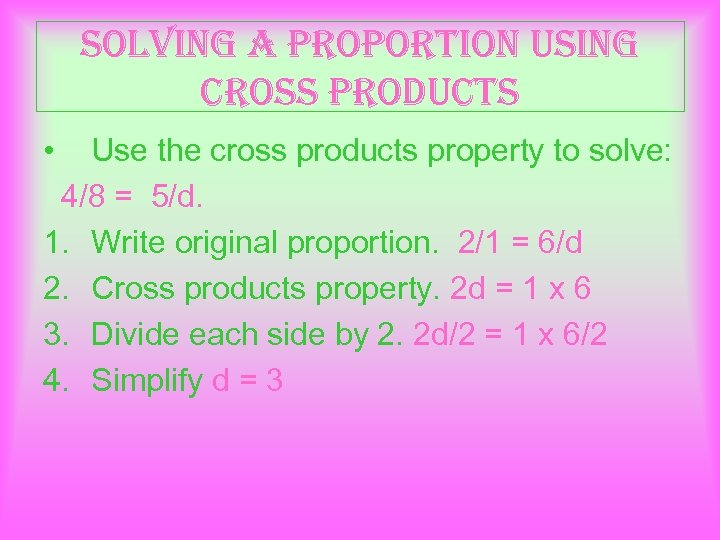 solving a proportion using cross products • Use the cross products property to solve: