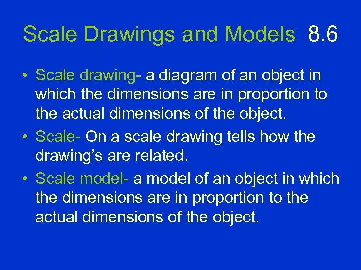 Scale Drawings and Models 8. 6 • Scale drawing- a diagram of an object