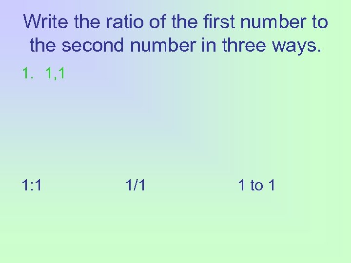 Write the ratio of the first number to the second number in three ways.