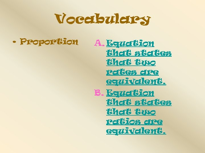 Vocabulary • Proportion A. Equation that states that two rates are equivalent. B. Equation