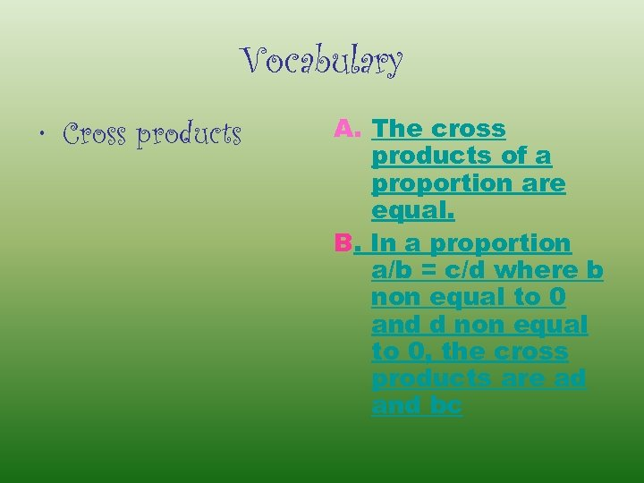 Vocabulary • Cross products A. The cross products of a proportion are equal. B.