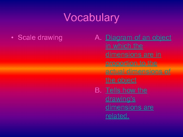 Vocabulary • Scale drawing A. Diagram of an object in which the dimensions are
