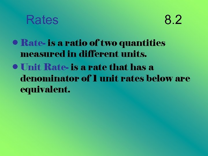 Rates 8. 2 • Rate- is a ratio of two quantities measured in different