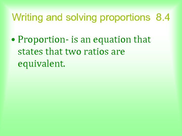 Writing and solving proportions 8. 4 • Proportion- is an equation that states that