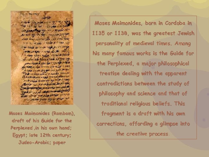Moses Maimonides, born in Cordoba in 1135 or 1138, was the greatest Jewish personality