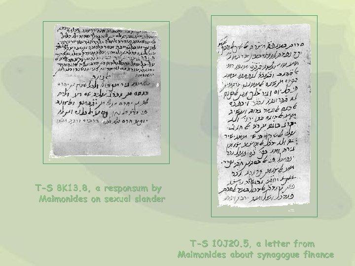 T-S 8 K 13. 8, a responsum by Maimonides on sexual slander T-S 10