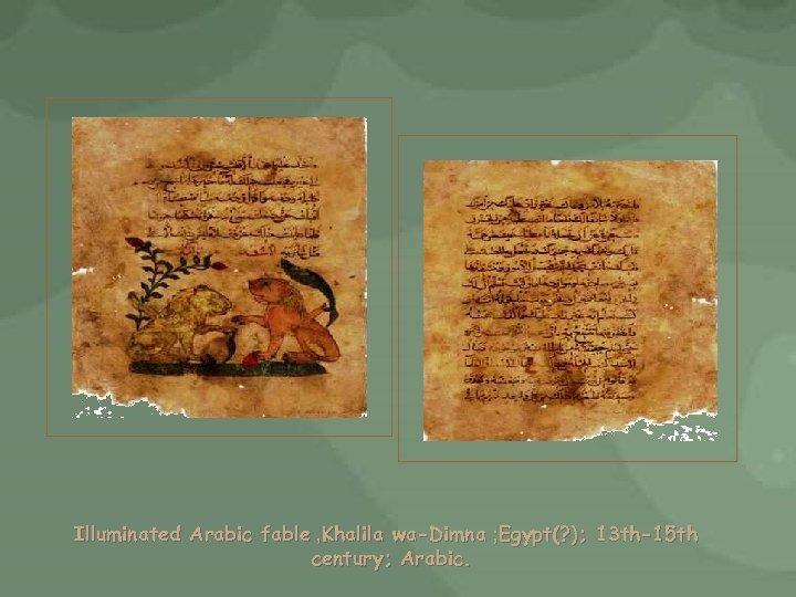 Illuminated Arabic fable , Khalila wa-Dimna ; Egypt(? ); 13 th-15 th century; Arabic.