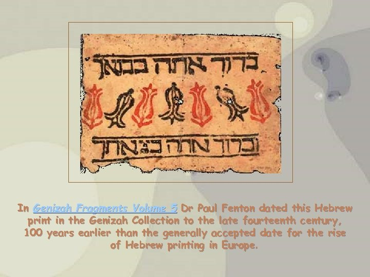 In Genizah Fragments Volume 5 Dr Paul Fenton dated this Hebrew print in the
