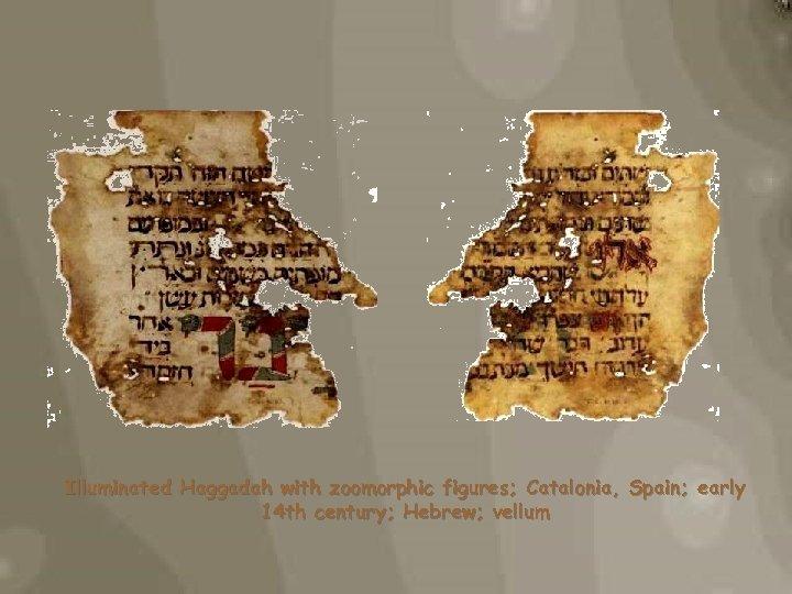 Illuminated Haggadah with zoomorphic figures; Catalonia, Spain; early 14 th century; Hebrew; vellum