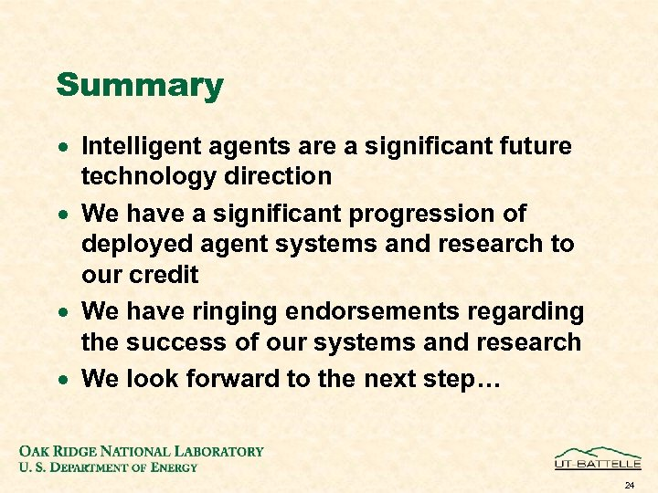 Summary · Intelligent agents are a significant future technology direction · We have a