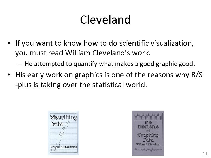 Cleveland • If you want to know how to do scientific visualization, you must
