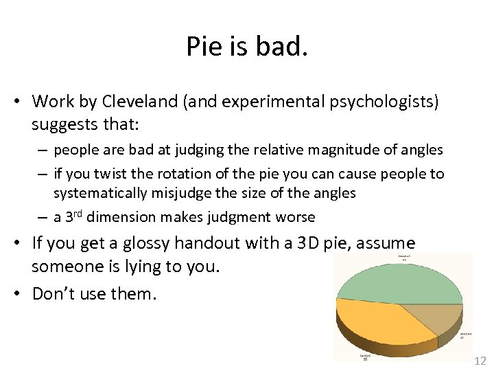 Pie is bad. • Work by Cleveland (and experimental psychologists) suggests that: – people