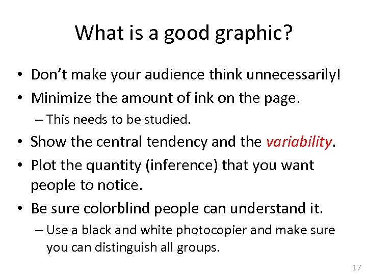 What is a good graphic? • Don't make your audience think unnecessarily! • Minimize