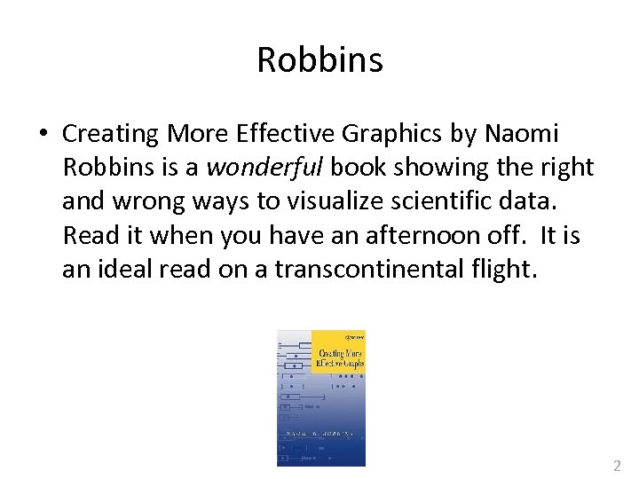 Robbins • Creating More Effective Graphics by Naomi Robbins is a wonderful book showing