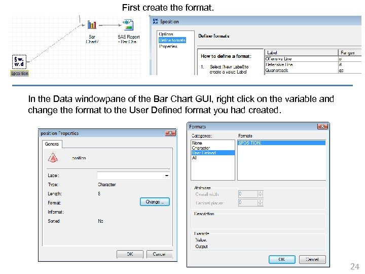 First create the format. In the Data windowpane of the Bar Chart GUI, right