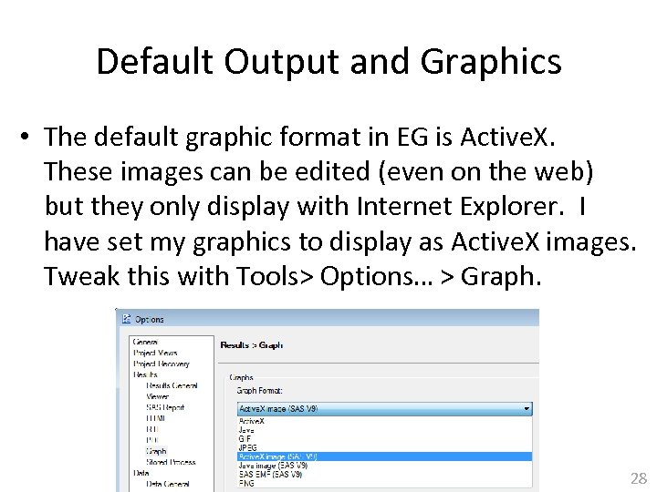 Default Output and Graphics • The default graphic format in EG is Active. X.