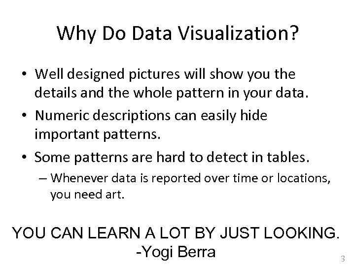 Why Do Data Visualization? • Well designed pictures will show you the details and