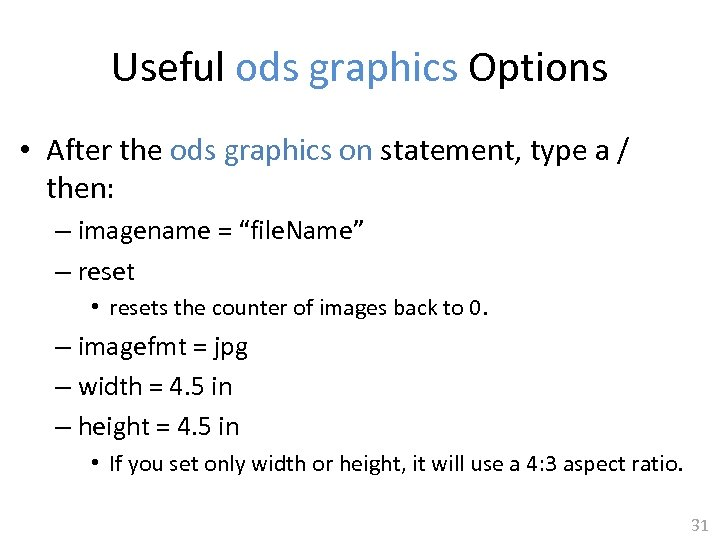 Useful ods graphics Options • After the ods graphics on statement, type a /