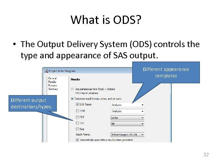 What is ODS? • The Output Delivery System (ODS) controls the type and appearance