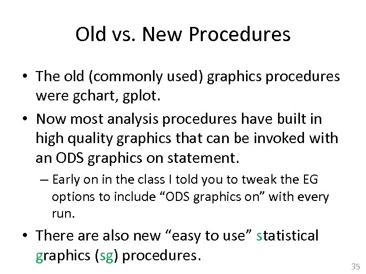Old vs. New Procedures • The old (commonly used) graphics procedures were gchart, gplot.