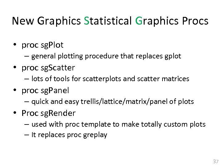 New Graphics Statistical Graphics Procs • proc sg. Plot – general plotting procedure that