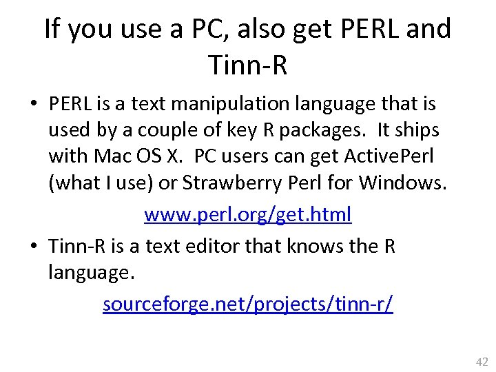 If you use a PC, also get PERL and Tinn-R • PERL is a