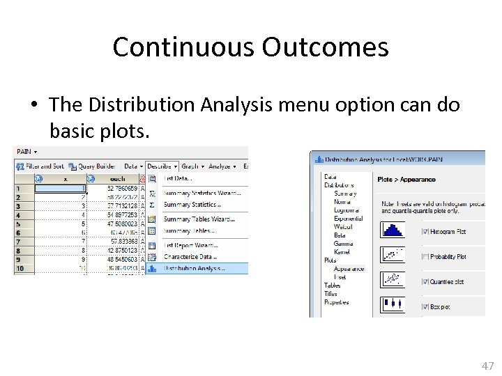 Continuous Outcomes • The Distribution Analysis menu option can do basic plots. 47