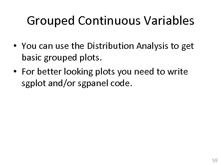 Grouped Continuous Variables • You can use the Distribution Analysis to get basic grouped