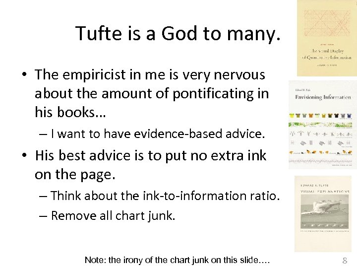 Tufte is a God to many. • The empiricist in me is very nervous