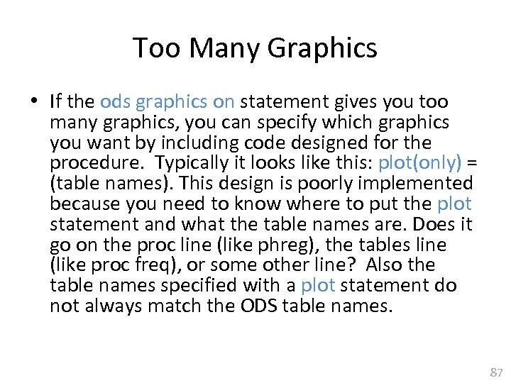 Too Many Graphics • If the ods graphics on statement gives you too many