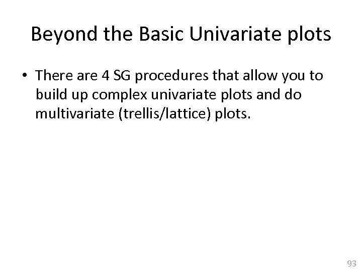 Beyond the Basic Univariate plots • There are 4 SG procedures that allow you