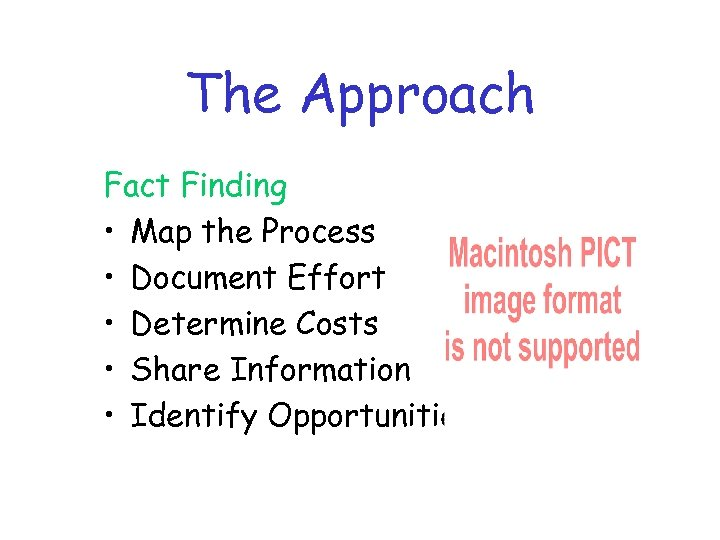 The Approach Fact Finding • Map the Process • Document Effort • Determine Costs