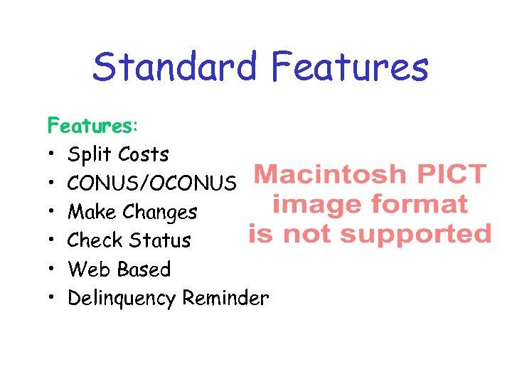 Standard Features: • Split Costs • CONUS/OCONUS • Make Changes • Check Status •