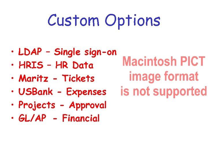 Custom Options • • • LDAP – Single sign-on HRIS – HR Data Maritz