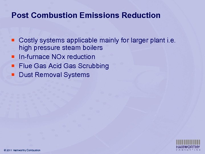 Post Combustion Emissions Reduction ¡ Costly systems applicable mainly for larger plant i. e.