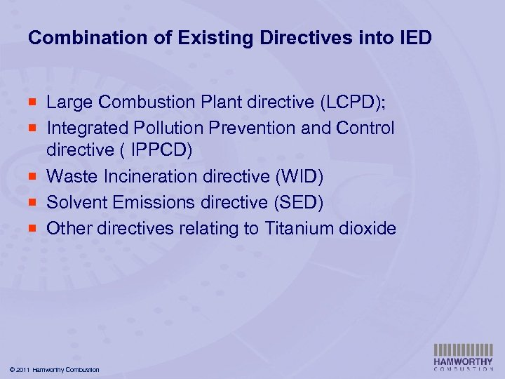 Combination of Existing Directives into IED ¡ Large Combustion Plant directive (LCPD); ¡ Integrated