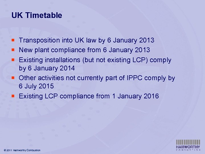UK Timetable ¡ Transposition into UK law by 6 January 2013 ¡ New plant