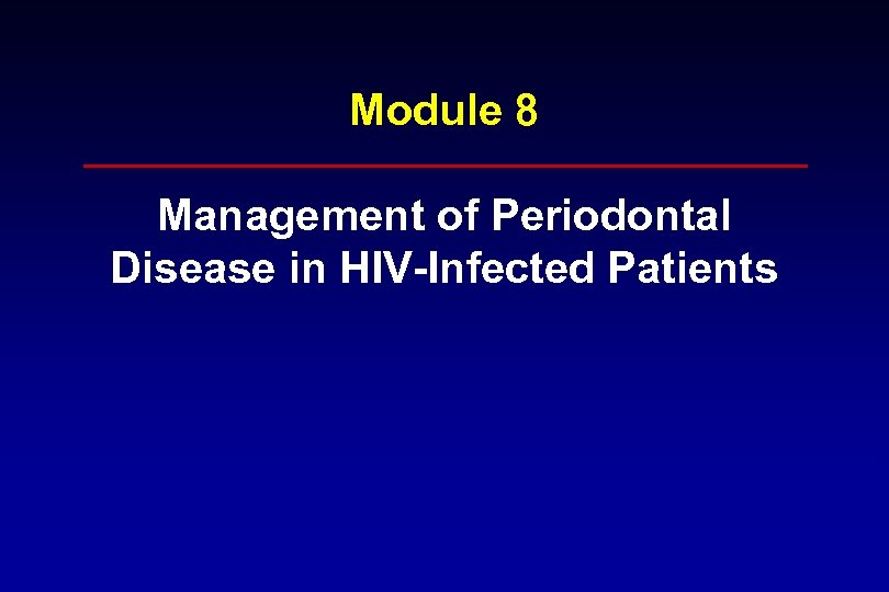 Module 8 Management of Periodontal Disease in HIV-Infected Patients