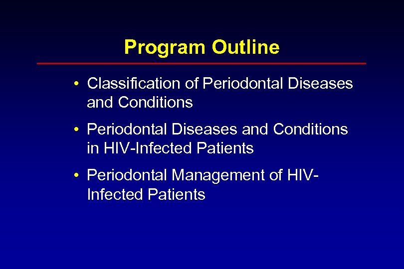 Program Outline • Classification of Periodontal Diseases and Conditions • Periodontal Diseases and Conditions