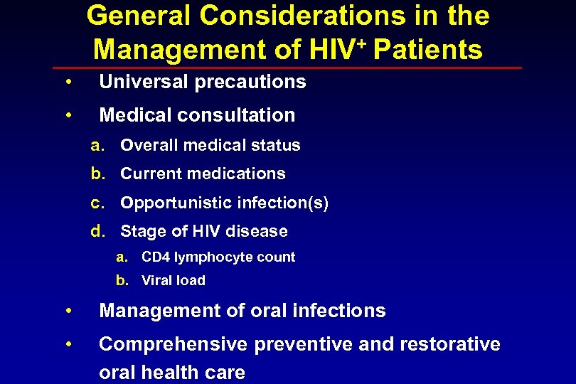General Considerations in the Management of HIV+ Patients • Universal precautions • Medical consultation