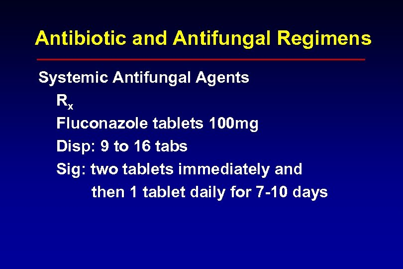 Antibiotic and Antifungal Regimens Systemic Antifungal Agents Rx Fluconazole tablets 100 mg Disp: 9