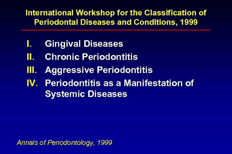 International Workshop for the Classification of Periodontal Diseases and Conditions, 1999 I. III. IV.