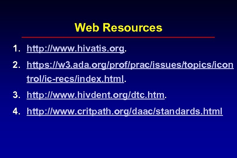Web Resources 1. http: //www. hivatis. org. 2. https: //w 3. ada. org/prof/prac/issues/topics/icon trol/ic-recs/index.