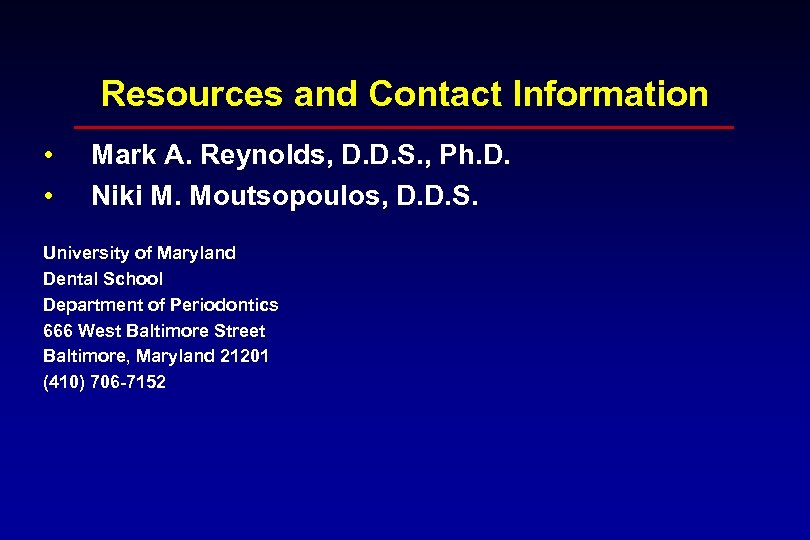 Resources and Contact Information • • Mark A. Reynolds, D. D. S. , Ph.