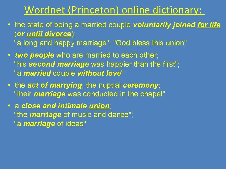 Wordnet (Princeton) online dictionary: • the state of being a married couple voluntarily joined