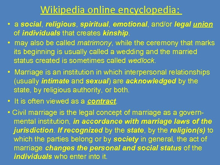 Wikipedia online encyclopedia: • a social, religious, spiritual, emotional, and/or legal union of individuals